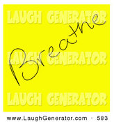 Humorous Clip Art of a Yellow Sticky Note with a Breathe Reminder Written on It on White by Jamers
